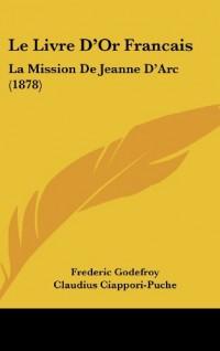 Le Livre D'Or Francais: La Mission de Jeanne D'Arc (1878)