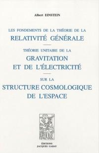 Les fondements de la théorie de la relativité générale : Théorie unitaire de la gravitation et de l'électricité sur la structure cosmologique de l'espace