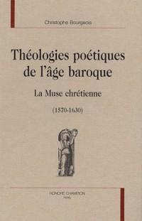 Théologies poétiques de l'âge baroque : La Muse chrétienne (1570-1630)