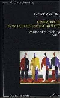 Epistémologie, le cas de la sociologie du sport : Tome 1, Craintes et contraintes