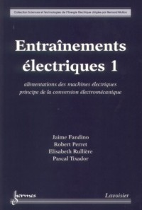 Entraînements électriques : Tome 1 : Alimentations des machines électriques principe de la conversion électromécanique
