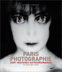 Paris et la photographie : cent histoires extraordinaires :de 1839 à nos jours