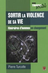Sortir la violence de sa vie : Itinéraires d'hommes en changement