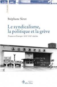 Le syndicalisme, la politique et la grève. France et Europe : XIXe-XXIe siècles