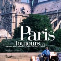 Paris toujours... Monuments, musées, quartiers, rues, places, parcs et jardins