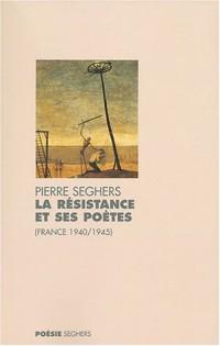 La Résistance et ses poètes, 1940-1945