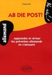 Ab Die Post! Apprendre & Reviser Les Preverbes Allemand En S'Amusant Niveau 1