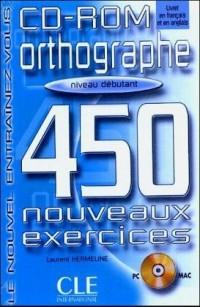 450 nouveaux exercices orthographe Niveau débutant : CD-ROM