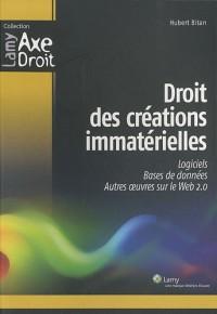 Droit des créations immatérielles: Logiciels. Bases de données. Autres oeuvres sur le Web 2.0.