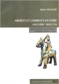 Armées et combats en Syrie de 491/1098 à 569/1174 : Analyse comparée des chroniques médiévales latines et arabes