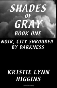 Shades of Gray: Book One: Noir, City Shrouded By Darkness (#1 A simple black cover . . . A not so simple story. Limited 5000 Copy First Edition. Science Fiction Action Adventure Mystery Series )