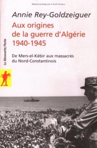Aux origines de la guerre d'Algérie 1940-1945 : De Mers-el-Kébir aux massacres du Nord-Constantinois