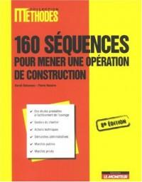 160 Séquences pour mener une opération de construction : Des études préalables à l'achèvement de l'ouvrage, gestion du chantier, actions techniques, démarches administratives, marchés pub