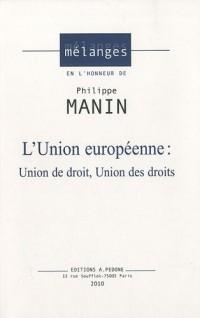L'union européenne : Union de droit, union des droits Mélange en l'honneur de Philippe Manin