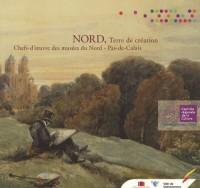 Nord, Terre de création : Chefs-d'oeuvre des musées du Nord - Pas-de-Calais