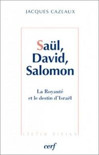 Saül, David, Salomon : La Royauté et le Destin d'Israël