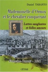 Mademoiselle d'Ormoy et le chevalier conquérant : Luttes sanglantes et folles amours, Franche-Comté 1641