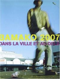 Bamako 2007 : VIIes rencontres africaines de la photographie dans la ville et au-delà, édition bilingue français-anglais