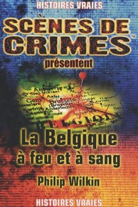 La Belgique à feu et à sang !