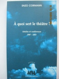 A quoi sert le théâtre ? Articles et conférences 1987-2003