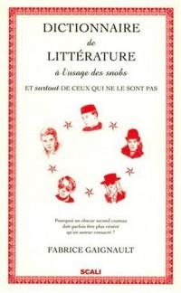 Dictionnaire de littérature à l'usage des snobs : Et (surtout) de ceux qui ne le sont pas