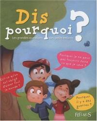 Dis pourquoi ? : Les grandes questions des petits enfants