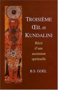 Troisième oeil et Kundalini : Récit d'une ascension spirituelle