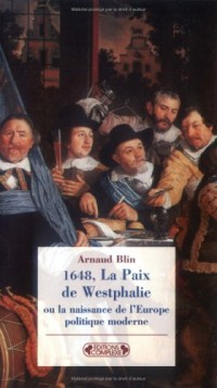 1648, La Paix de Westphalie : Ou la naissance de l'Europe politique moderne