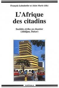 L'Afrique des citadins : Sociétés civiles en chantier : Abidjan - Dakar