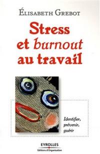 Stress et burnout au travail: Identifier, prévenir, guérir