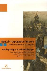 Réussir l'agrégation interne, Lettres modernes & classiques : Guide pratique et méthodologique
