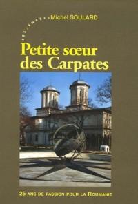 Petite soeur des Carpates : 25 ans de passion pour la Roumanie 1980-2005