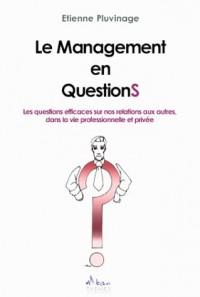 Le management en questions : Les questions efficaces sur nos relations aux autres, dans la vie professionnelle et privée.