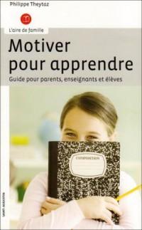 Motiver pour apprendre : Guide pour parents, enseignants et élèves