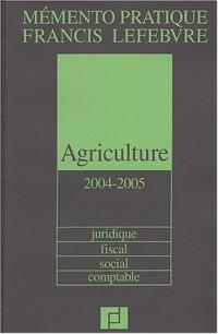 Mémento Agriculture  2004-2005 : Juridique - Fiscal - Social - Comptable