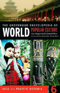 The Greenwood Encyclopedia of World Popular Culture, Vol. 6: Asia and Pacific Oceania