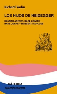 Los Hijos De Heidegger/ Heidegger's Children: Hannah Arendt, Karl Lowith, Hans Jonas Y Herbert Marcuse
