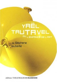 Yaël Tautavel : Ou l'enfance de l'art
