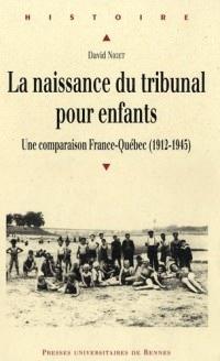 La naissance du tribunal pour enfants : Une comparaison France-Québec (1912-1945)