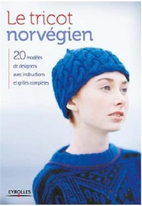 Le tricot norvégien: 20 modèles de stylistes avec instructions et grilles complètes.
