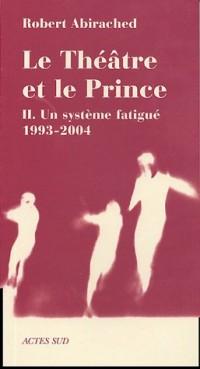 Le théâtre et le prince : Volume 2, Un système fatigué (1993-2004)