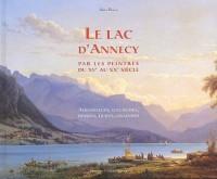 Le lac d'Annecy et ses environs par les peintres du XVe au XXe siècle : Aquarelles, gouaches, dessins, huiles, gravures