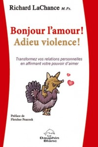 Bonjour l'amour ! Adieu violence ! : Transformez vos relations personnelles en affirmant votre pouvoir d'aimer