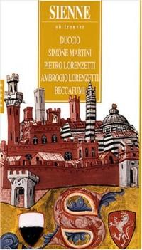 Sienne : Où trouver Duccio, Simone Martini, Pietro Lorenzetti, Ambrogio Lorenzetti, Beccafumi