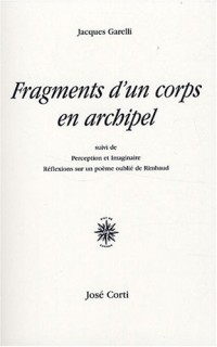 Fragments d'un corps en archipel : Suivi de Perception et Imaginaire-Réflexions sur un poème oublié de Rimbaud
