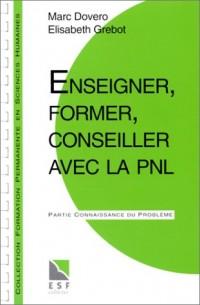 ENSEIGNER, FORMER, CONSEILLER AVEC LA PNL. Connaissance du problème, applications pratiques