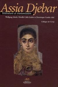 Assia Djebar : littérature et transmission : Colloque de Cerisy du 23 au 30 juin 2008