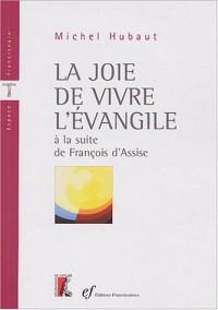 La joie de vivre l'Evangile à la suite de François d'Assise