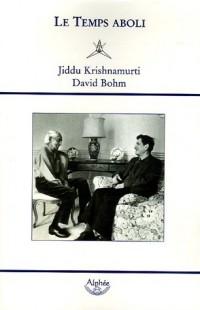 Le Temps aboli : Dialogues entre Jiddu Krishnamurti et David Bohm