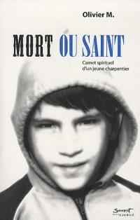 Mort ou Saint : Carnet spirituel d'un jeune charpentier